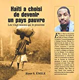 Haiti a choisi de devenir pauvre: Les vingt raisons qui le prouvent (French Edition)