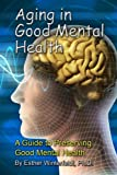 Aging in Good Mental Health: A Guide to Preserving Good Mental Health