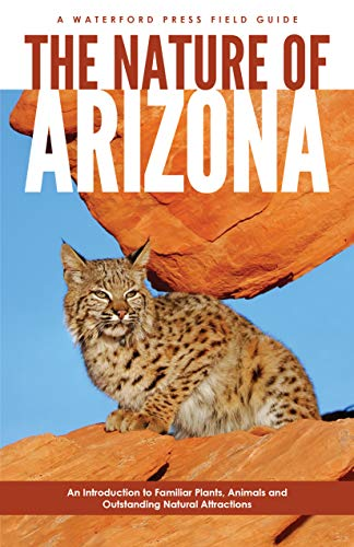 The Nature of Arizona, 2nd ed: An Introduction to Familiar Plants, Animals & Outstanding Natural Attractions (Best Backpacking In Arizona)