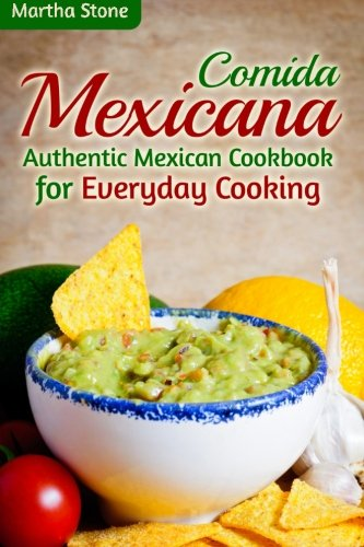Download comida mexicana authentic mexican cookbook for everyday download comida mexicana authentic mexican cookbook for everyday cooking book pdf audio idzncn6nd forumfinder Image collections