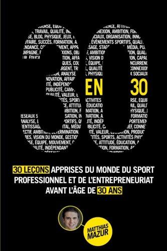 Download 30 en 30: 30 Leçons Apprises du Monde du Sport Professionnel et de l'Entrepreneuriat avant l'Âge de 30 ans (French Edition) pdf epub