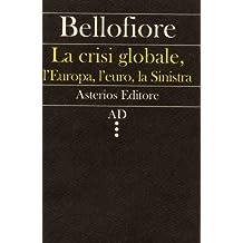 La crisi globale, l'Europa, l'euro, la Sinistra (AD Vol. 4) (Italian Edition)