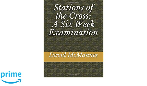 Stations of the Cross: A Six Week Examination