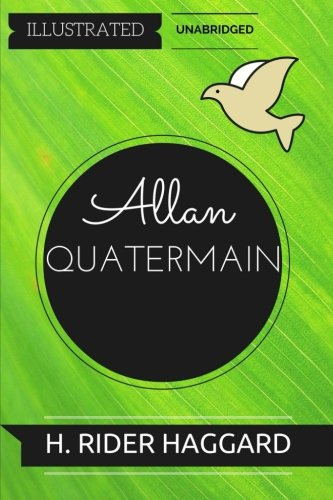Allan Quatermain: By H. Rider Haggard : Illustrated & Unabridged