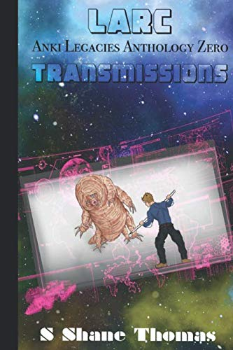 LARC Transmissions: A League of Atlantis Reborn Colonies short story collection (Anki Legacies)