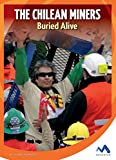 img - for The Chilean Miners: Buried Alive (True Stories, Real People) book / textbook / text book