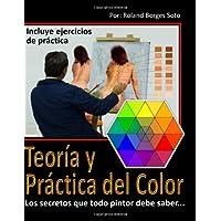 Teoria y Practica del Color: Los secretos que todo pintor debe saber... (Spanish Edition)