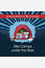 The Amazing Adventures of Ellie The Elephant: Ellie Camps Under the Stars (Volume 6) Paperback