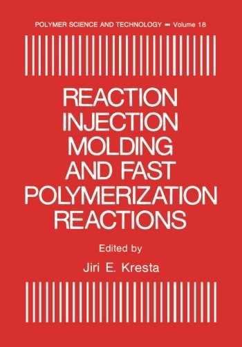 Reaction Injection Molding and Fast Polymerization Reactions (Polymer Science and Technology (Reaction Injection)