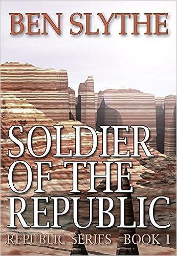 Leggi e scarica libri online gratuitamente Soldier of the Republic (Republic Series Book 1) PDF B00UOYB2J0