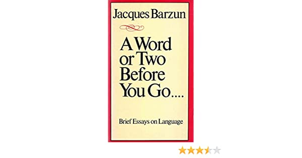A Word or Two Before You Go . . . . Brief essays on language
