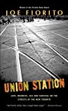 img - for Union Station: Love, Madness, Sex and Survival on the Streets of the New Toronto by Joe Fiorito (2007-04-17) book / textbook / text book