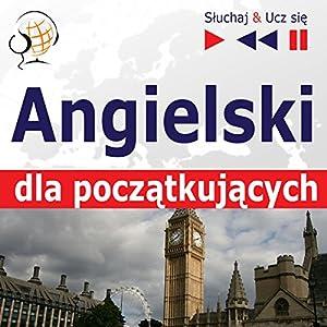 Angielski - dla poczatkujacych: Slownictwo i podstawy gramatyki / Konwersacje dla poczatkujacych / 1000 podstawowych slów i zwrotów w praktyce (Sluchaj & Ucz sie) Hörbuch