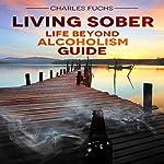 Living Sober: Life Beyond Alcoholism Guide | Charles Fuchs