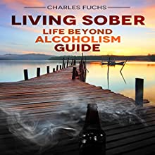 Living Sober: Life Beyond Alcoholism Guide Audiobook by Charles Fuchs Narrated by Harry Roger Williams, III