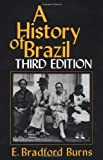 A History of Brazil, Burns, E. Bradford, 0231079559