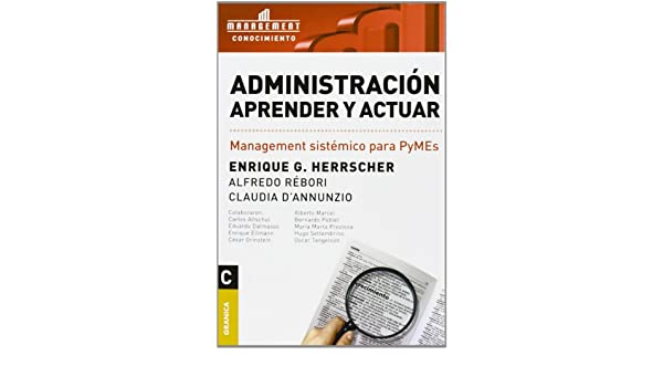 ADMINISTRACION APRENDER Y ACTUAR (Spanish Edition): ENRIQUE G. HERRSCHER: 9789506411756: Amazon.com: Books