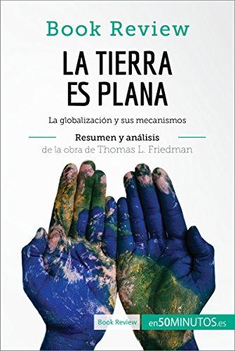 La Tierra es plana de Thomas L. Friedman (Análisis de la obra): La globalización y sus mecanismos (Book Review) (Spanish Edition)