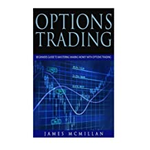 Options Trading: Beginners Guide to Mastering Making Money with Options Trading