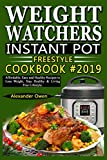 Weight Watchers Instant Pot Freestyle Cookbook #2019: Affordable, Easy and Healthy Recipes to Loss Weight, Stay Healthy & Living Free Lifestyle