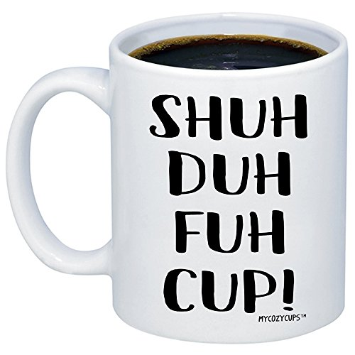 MyCozyCups Funny Mugs For Women, Men - STFU Shuh Duh Fuh Cup Coffee Mug - Sarcastic Humor Sassy 11oz Novelty Tea Cup Gift For Best Friends, Sister, Brother, Boyfriend, Girlfriend, Husband, Wife -