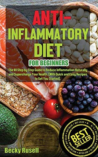 Anti-Inflammatory Diet for Beginners: The #1 Step by Step Guide to Reduce Inflammation Naturally and Supercharge Your Health. (With Quick and Easy Recipes to Get You Started).