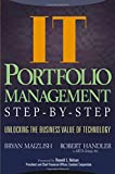 IT (Information Technology) Portfolio Management Step–by–Step: Unlocking the Business Value of Technology