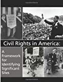 Civil Rights in America: a Framework for Identifying Significant Sites, U. S. Department U.S. Department of Interior, 1499543263