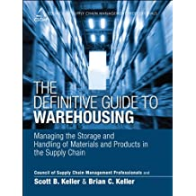 The Definitive Guide to Warehousing: Managing the Storage and Handling of Materials and Products in the Supply Chain (Council of Supply Chain Management Professionals)