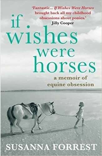 If Wishes Were Horses: A Memoir of Equine Obsession by Susanna Forrest  (2013-02-01): Susanna Forrest: Amazon.com: Books