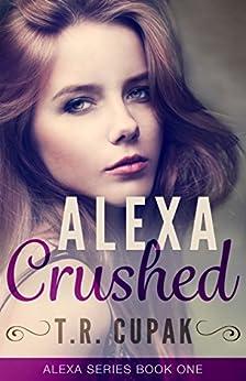 Alexa Crushed (Alexa Series Book 1) by [Cupak, T.]