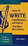 How to Write Fundraising Materials that Raise More Money, Tom Ahern, 1889102318