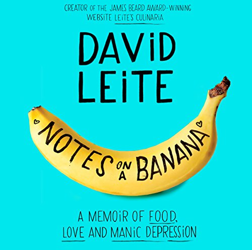 Notes on a Banana: A Memoir of Food, Love, and Manic Depression by David Leite