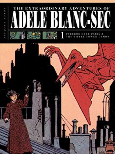 The Extraordinary Adventures of Adéle Blanc-Sec Vol. 1: Pterror Over Paris / The Eiffel Tower Demon