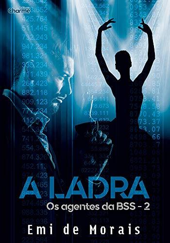 A Ladra (Os Agentes da BSS Livro 2) por [de Moraes, Emi]