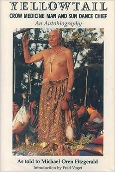 Yellowtail, Crow Medicine Man and Sun Dance Chief: An Autobiography