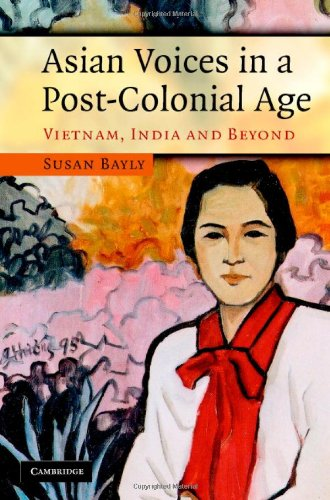 Asian Voices in a Post-Colonial Age: Vietnam, India and Beyond by Susan Bayly