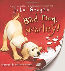 Bad Dog, Marley! by [Grogan, John]