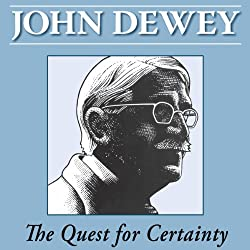 The Quest for Certainty by John Dewey