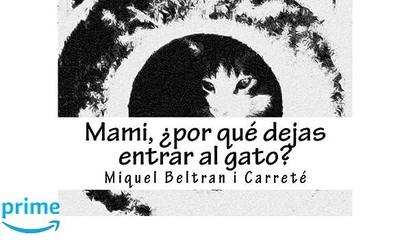 Amazon.com: Mami, por que dejas entrar al gato?: Una inocente condena del maltrato... (Coleccion IMPRESIONES de Narrativa Ilustrada para Adultos) (Volume 3) ...