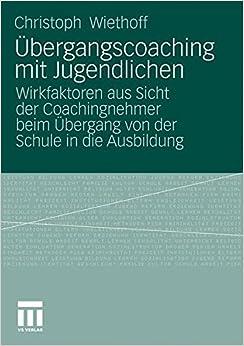 Book Übergangscoaching Mit Jugendlichen: Wirkfaktoren aus Sicht der Coachingnehmer beim Übergang von der Schule in die Ausbildung (German Edition)