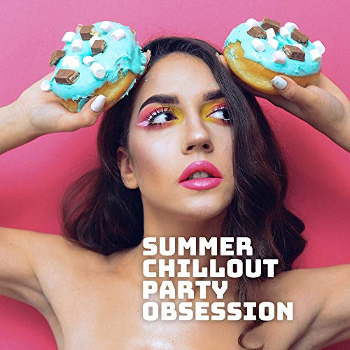 Summer Chillout Party Obsession: Best 2019 Chill Out Deep Music for Dance Party, Low BPM Beats, Hot Summer Vacation Vibes, Tropical Chill Melodies