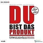 DU bist das Produkt: Erfolgreich verkaufen in 8 Schritten - warum Deine Motivation und Persönlichkeit entscheidend sind | Dirk Schmidt