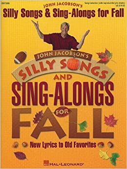 Silly Songs and Sing-Alongs for Fall (Collection): New Lyrics to Old Favorites (Expressive Art (Choral)) (2004-07-01)