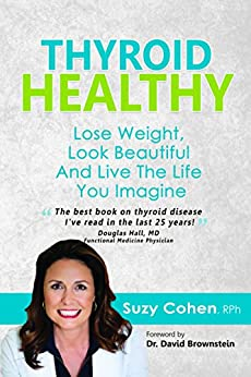 Thyroid Healthy: Lose Weight, Look Beautiful and Live the Life You Imagine by [Cohen, Suzy]