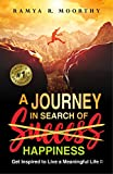 A Journey in Search Of Happiness: Get Inspired to Live a Meaningful Life !!