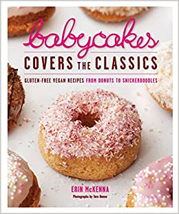 BabyCakes Covers The Classics Gluten Free Vegan Recipes From Donuts To Snickerdoodles Erin McKenna Tara Donne 9780307718303 Amazon Books