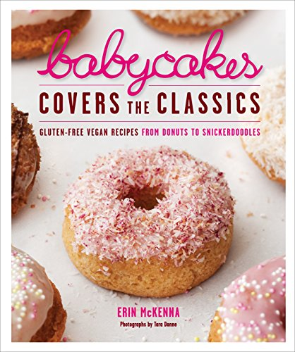 BabyCakes Covers the Classics: Gluten-Free Vegan Recipes from Donuts to Snickerdoodles: A Baking Book (Best Donut Recipe In The World)