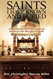 img - for Saints I Have Known and Buried: Tributes That Help Define Their Legacy and Sermons for Their More Difficult Funerals book / textbook / text book