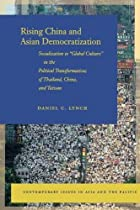 """Rising China and Asian Democratization: Socialization to """"Global Culture"""" in the Political Transformations of Thailand, China, and Taiwan (Contemporary Issues in Asia and the Pacific)"""